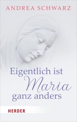 Eigentlich ist Maria ganz anders von Schwarz,  Andrea