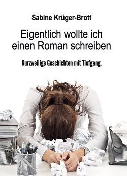 Eigentlich wollte ich einen Roman schreiben von Krüger-Brott,  Sabine
