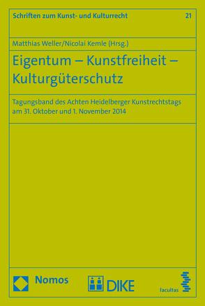 Eigentum – Kunstfreiheit – Kulturgüterschutz von Kemle,  Nicolai, Weller,  Matthias