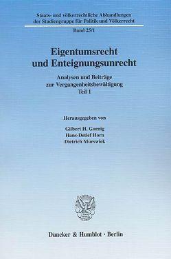 Eigentumsrecht und Enteignungsunrecht. von Gornig,  Gilbert H., Horn,  Hans-Detlef, Murswiek,  Dietrich