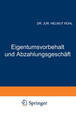 Eigentumsvorbehalt und Abzahlungsgeschäft von Rühl,  Helmut