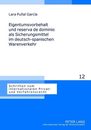 Eigentumsvorbehalt und reserva de dominio als Sicherungsmittel im deutsch-spanischen Warenverkehr von Puñal García,  Lara