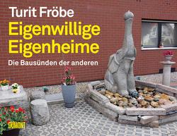 Eigenwillige Eigenheime von Fröbe,  Turit