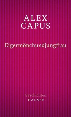 Eigermönchundjungfrau von Capus,  Alex
