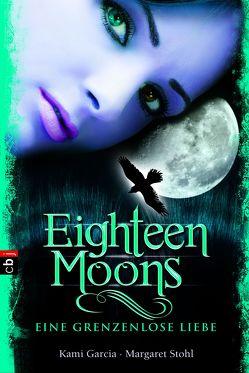 Eighteen Moons – Eine grenzenlose Liebe von Garcia,  Kami, Koob-Pawis,  Petra, Stohl,  Margaret