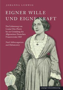 Eigner Wille und eigne Kraft von Ludwig,  Johanna
