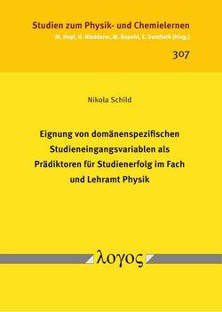 Eignung von domänenspezifischen Studieneingangsvariablen als Prädiktoren für Studienerfolg im Fach und Lehramt Physik von Schild,  Nikola