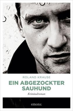 Ein abgezockter Sauhund von Krause,  Roland