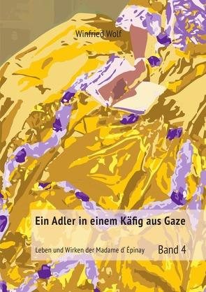 Ein Adler in einem Käfig aus Gaze – Band 4 von Wolf,  Winfried
