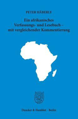 Ein afrikanisches Verfassungs- und Lesebuch – mit vergleichender Kommentierung. von Häberle,  Peter