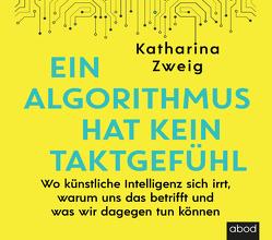 Ein Algorithmus hat kein Taktgefühl von Bengsch,  Dunja, Zweig,  Katharina