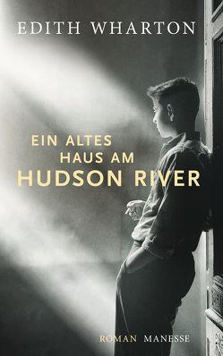 Ein altes Haus am Hudson River von Görner,  Rüdiger, Ott,  Andrea, Wharton,  Edith