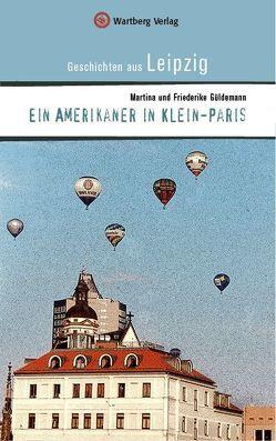 Ein Amerikaner in Klein-Paris. Geschichten aus Leipzig von Güldemann,  Friederike, Güldemann,  Martina