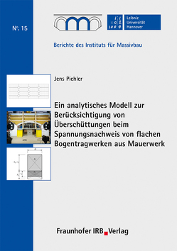 Ein analytisches Modell zur Berücksichtigung von Überschüttungen beim Spannungsnachweis von flachen Bogentragwerken aus Mauerwerk. von Marx,  Steffen, Piehler,  Jens