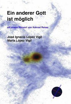 Ein anderer Gott ist möglich von López Vigil,  José I, López Vigil,  Maria, Raiser,  Konrad