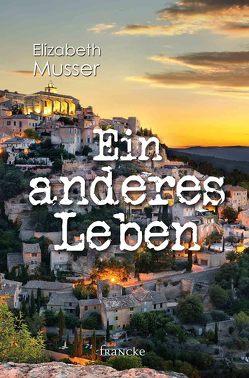 Ein anderes Leben von Lutz,  Silvia, Musser,  Elizabeth