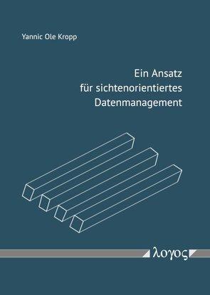 Ein Ansatz für sichtenorientiertes Datenmanagement von Kropp,  Yannic Ole