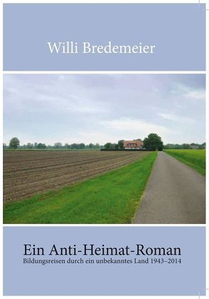 Ein Anti-Heimat-Roman von Bredemeier,  Willi