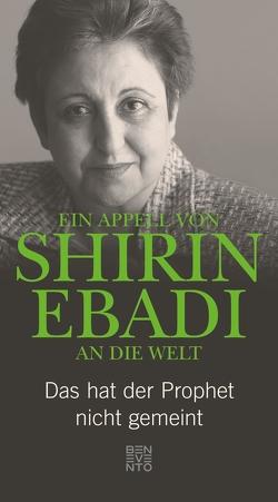 Ein Appell von Shirin Ebadi an die Welt von Ebadi,  Shirin, Harrer,  Gudrun