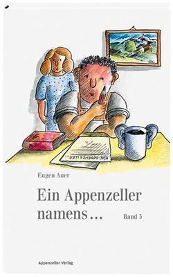 Ein Appenzeller namens… Band 3 von Auer,  Eugen, Rekade,  Hansjörg