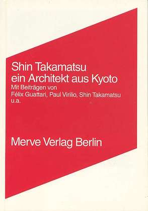Ein Architekt aus Kyoto von Girard,  Christian, Guattari,  Félix, Miyake,  Riichi, Schmidgen,  Henning, Suzuki,  Nanaé, Takamatsu,  Shin, Virilio,  Paul