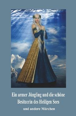 Ein armer Jüngling und die schöne Besitzerin des Heiligen Sees von Bayer,  Frieda, Dick,  Heinrich, Gossen-Giesbrecht,  Agnes