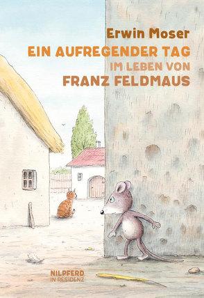 Ein aufregender Tag im Leben von Franz Feldmaus von Moser,  Erwin