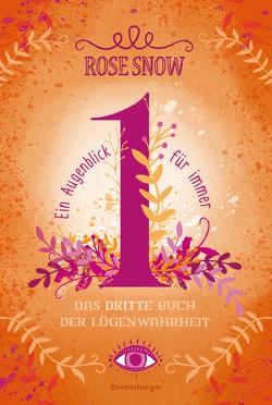 Ein Augenblick für immer. Das dritte Buch der Lügenwahrheit, Band 3 von Rose Snow