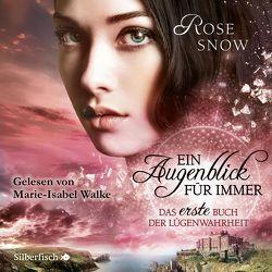 Ein Augenblick für immer. Das erste Buch der Lügenwahrheit von Snow,  Rose, Walke,  Marie-Isabel