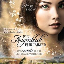 Ein Augenblick für immer. Das zweite Buch der Lügenwahrheit (Die Bücher der Lügenwahrheit 2) von Snow,  Rose, Walke,  Marie-Isabel