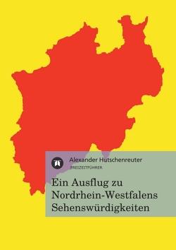 Ein Ausflug zu Nordrhein-Westfalens Sehenswürdigkeiten von Hutschenreuter,  Alexander