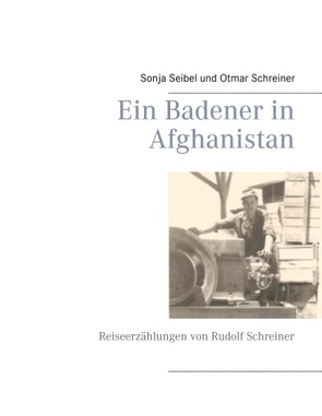 Ein Badener in Afghanistan von Schreiner,  Otmar, Seibel,  Sonja