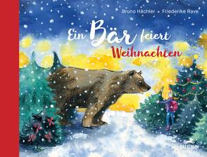 Ein Bär feiert Weihnachten von Hächler,  Bruno, Rave,  Friederike