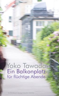 Ein Balkonplatz für flüchtige Abende von Tawada,  Yoko