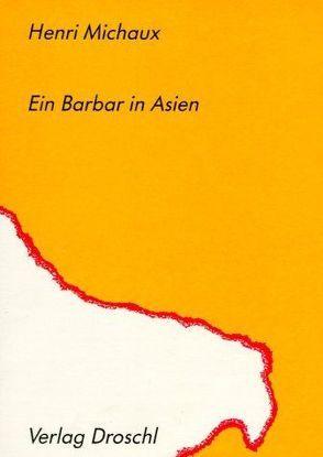 Ein Barbar in Asien von Hornig,  Dieter, Michaux,  Henri