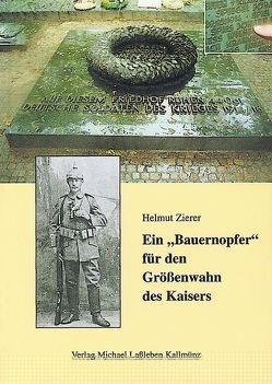 """Ein """"Bauernopfer"""" für den Größenwahn des Kaisers von Zierer,  Helmut"""