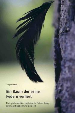 Ein Baum der seine Federn verliert von Eberle,  Tanja