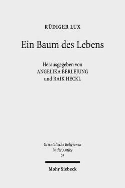 Ein Baum des Lebens von Berlejung,  Angelika, Heckl,  Raik, Lux,  Rüdiger