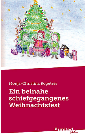 Ein beinahe schiefgegangenes Weihnachtsfest von Rogetzer,  Monja-Christina