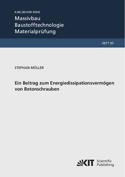 Ein Beitrag zum Energiedissipationsvermögen von Betonschrauben von Mueller,  Stephan