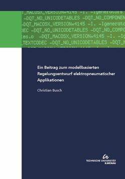 Ein Beitrag zum modellbasierten Regelungsentwurf elektropneumatischer Applikationen von Busch,  Christian