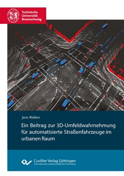 Ein Beitrag zur 3D-Umfeldwahrnehmung für automatisierte Straßenfahrzeuge im urbanen Raum von Rieken,  Jens