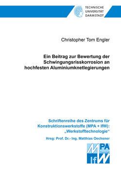 Ein Beitrag zur Bewertung der Schwingungsrisskorrosion an hochfesten Aluminiumknetlegierungen von Engler,  Christopher Tom