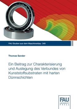 Ein Beitrag zur Charakterisierung und Auslegung des Verbundes von Kunststoffsubstraten mit harten Dünnschichten von Sander,  Thomas