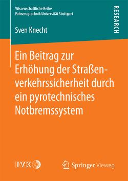Ein Beitrag zur Erhöhung der Straßenverkehrssicherheit durch ein pyrotechnisches Notbremssystem von Knecht,  Sven