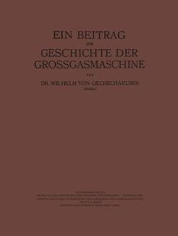 Ein Beitrag zur Geschichte der Grossgasmaschine von Matschoss,  Conrad, Oechelhaeusser,  Wilhelm