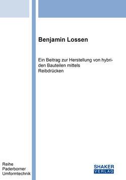 Ein Beitrag zur Herstellung von hybriden Bauteilen mittels Reibdrücken von Lossen,  Benjamin