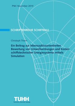 Ein Beitrag zur lebenszyklusorientierten Bewertung von Umweltwirkungen und Kosten schiffstechnischer Energiesysteme mittels Simulation von Thiem,  Christoph