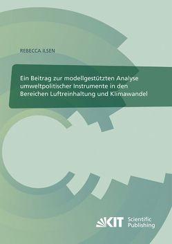 Ein Beitrag zur modellgestützten Analyse umweltpolitischer Instrumente in den Bereichen Luftreinhaltung und Klimawandel von Ilsen,  Rebecca