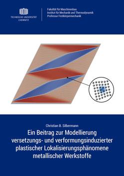 Ein Beitrag zur Modellierung versetzungs- und verformungsinduzierter plastischer Lokalisierungsphänomene metallischer Werkstoffe von Silbermann,  Christian B.